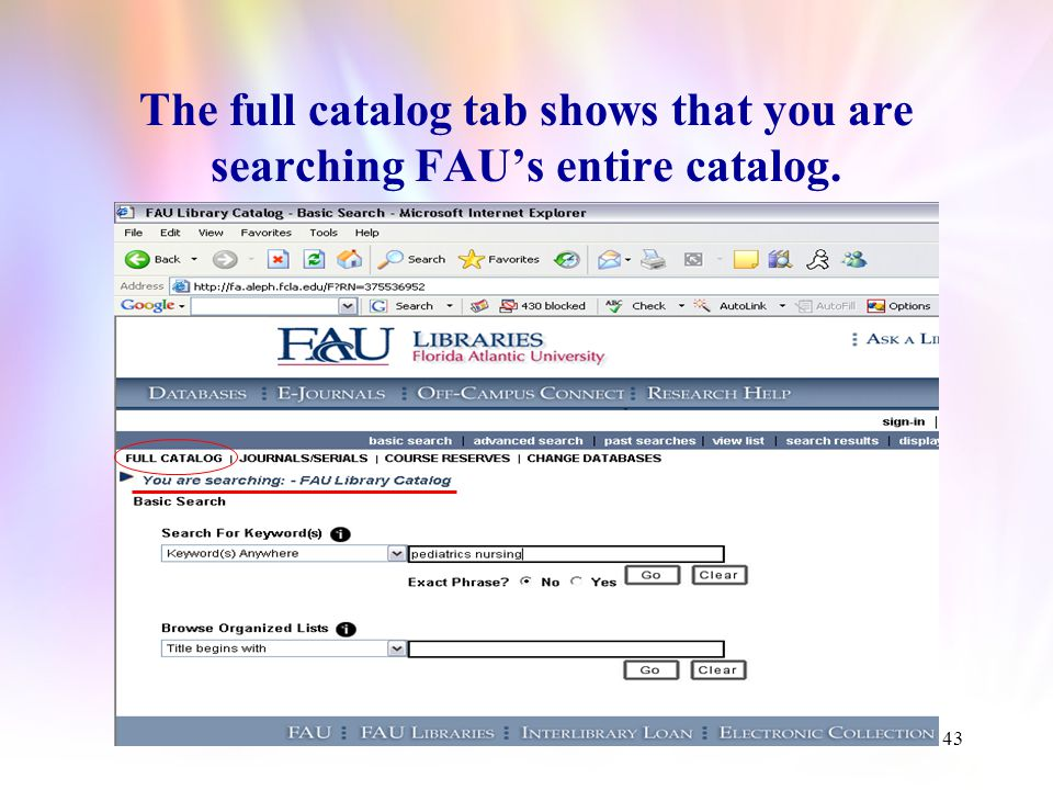 42 The Basic Search screen of the FAU library catalog gives you many different options to help you find what you need.