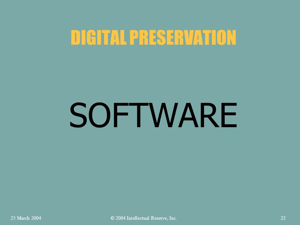 SOFTWARE DIGITAL PRESERVATION © 2004 Intellectual Reserve, Inc.25 March 200422