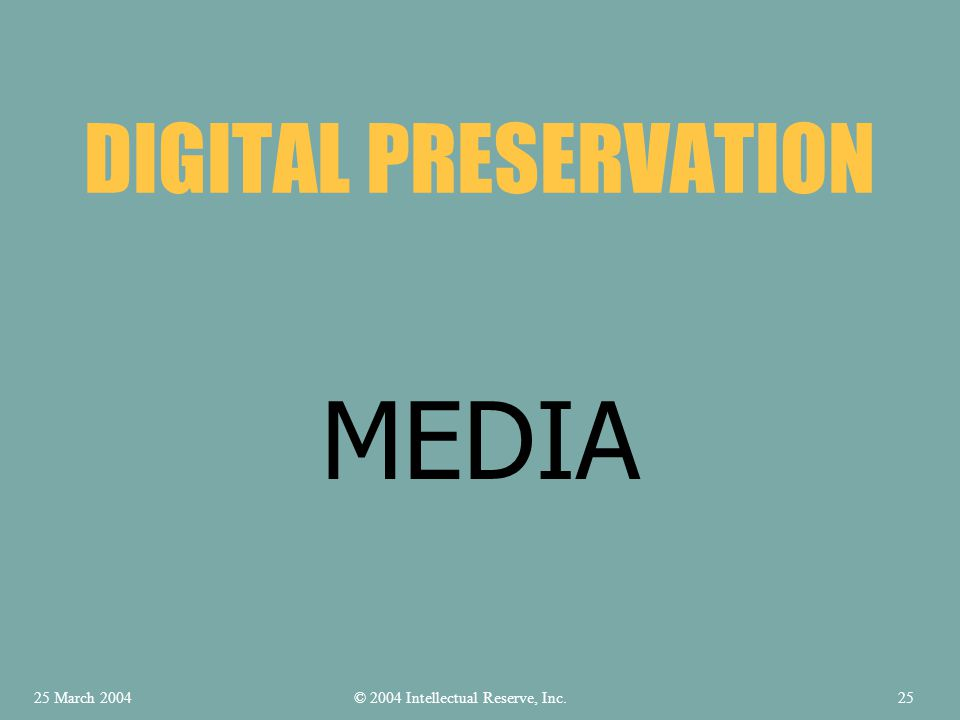 MEDIA DIGITAL PRESERVATION © 2004 Intellectual Reserve, Inc.25 March 200425