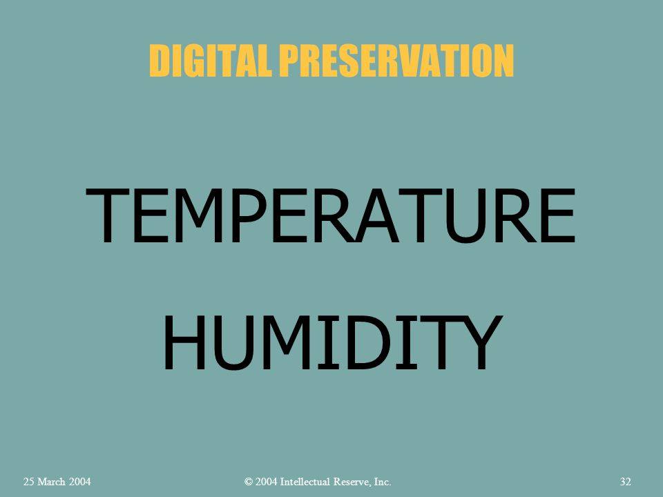 TEMPERATURE DIGITAL PRESERVATION HUMIDITY © 2004 Intellectual Reserve, Inc.25 March 200432