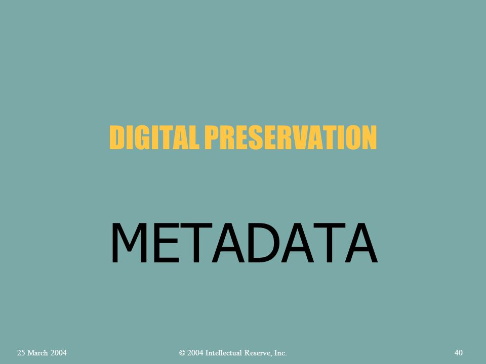 METADATA DIGITAL PRESERVATION © 2004 Intellectual Reserve, Inc.25 March 200440