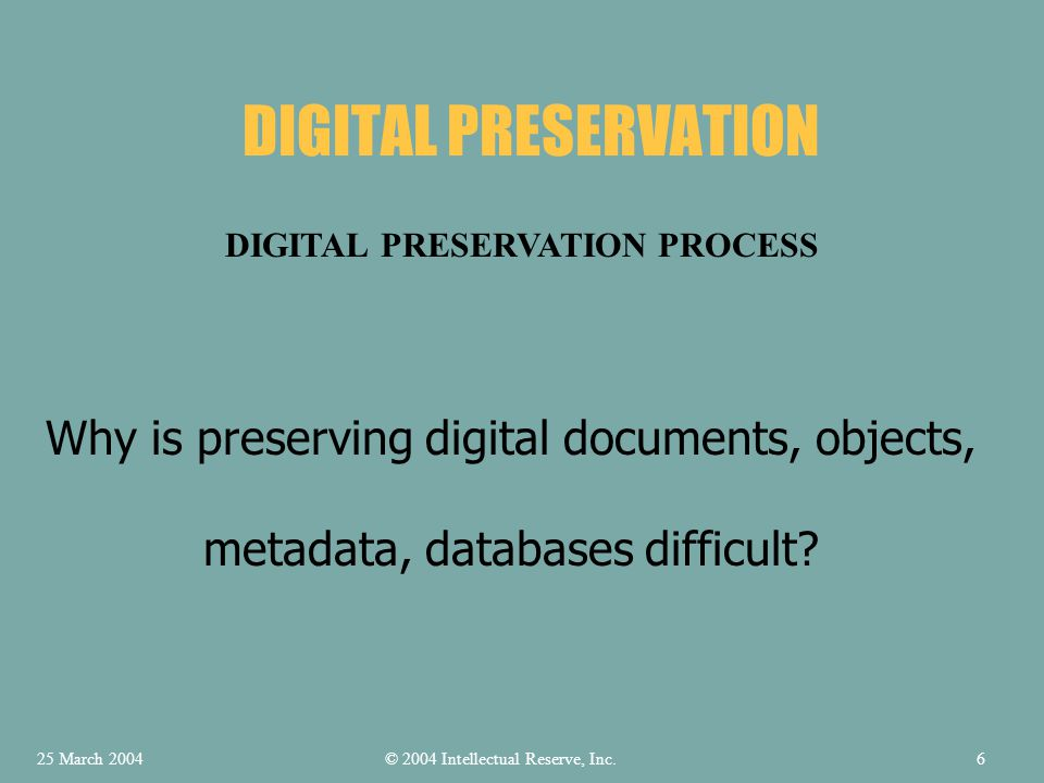 DIGITAL PRESERVATION QUESTIONS © 2004 Intellectual Reserve, Inc.25 March 200417