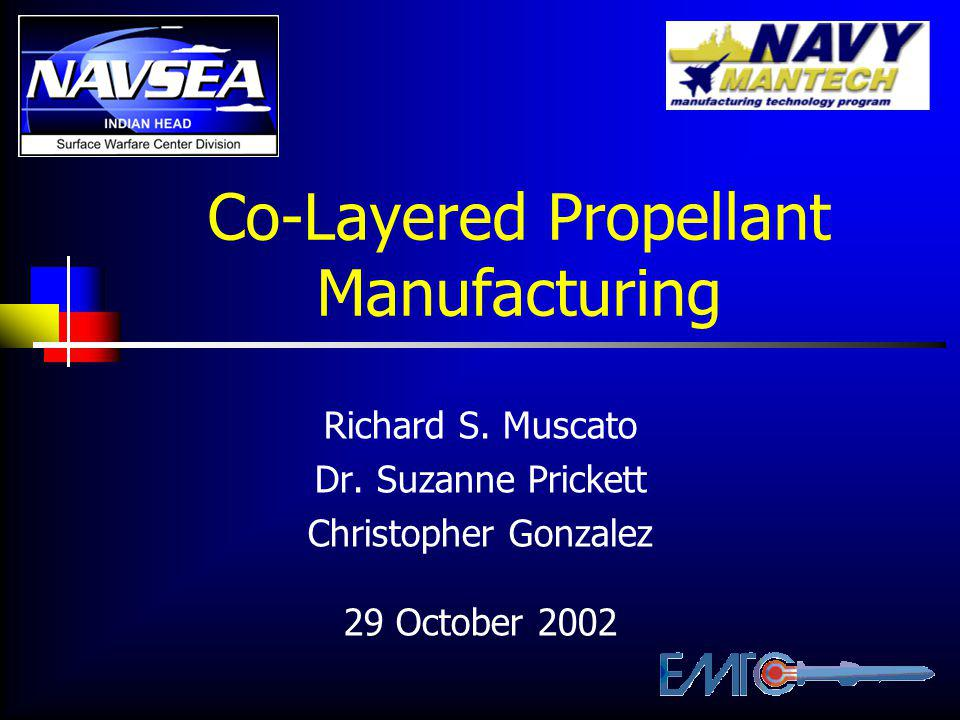 Co-Layered Propellant Manufacturing Richard S. Muscato Dr.