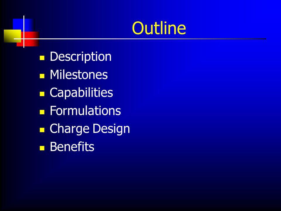 Outline Description Milestones Capabilities Formulations Charge Design Benefits