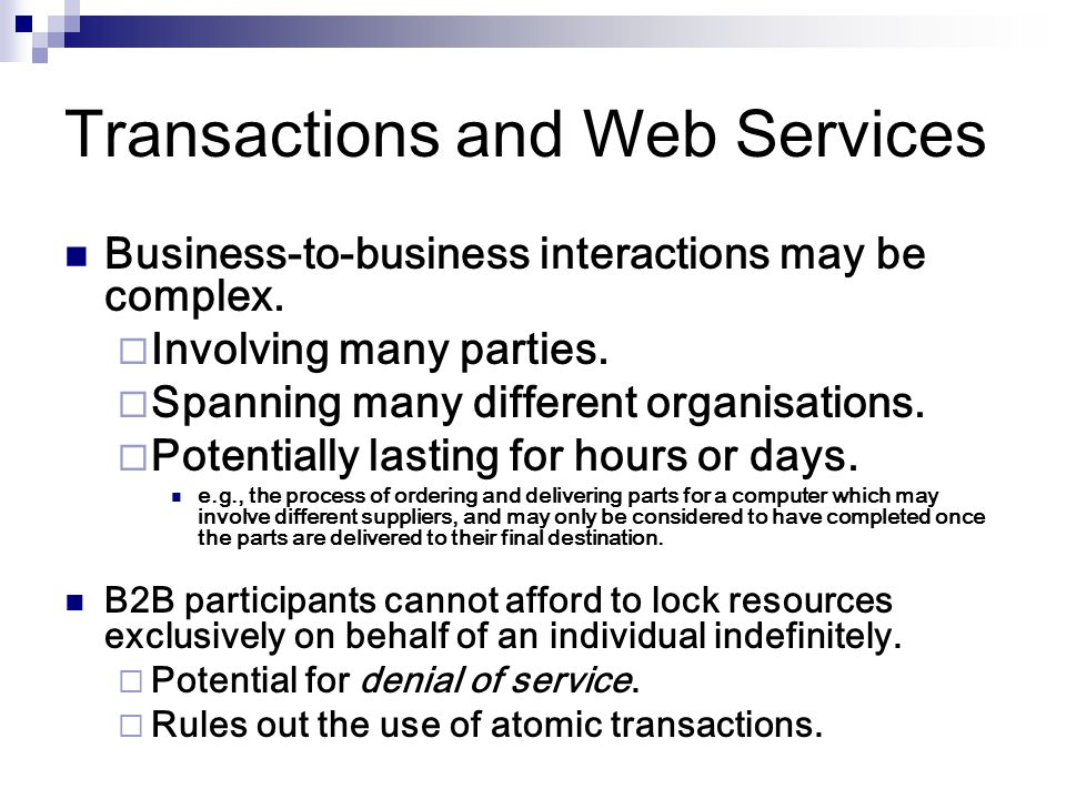 Transactions and Web Services Business-to-business interactions may be complex.