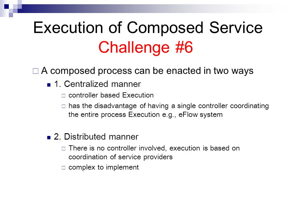 Execution of Composed Service Challenge #6 A composed process can be enacted in two ways 1.