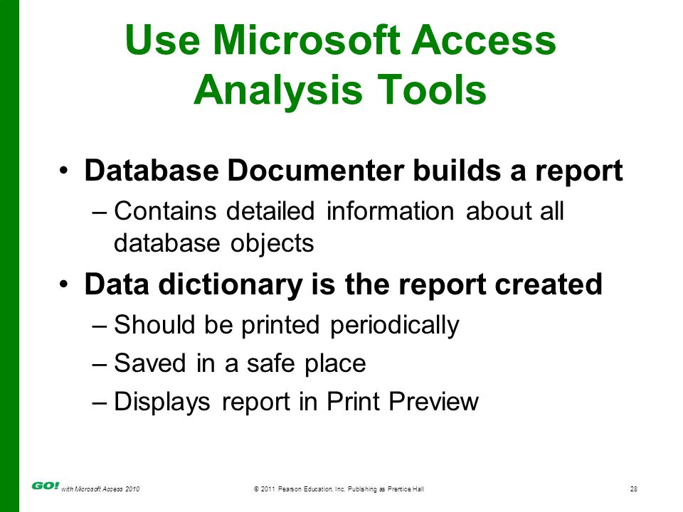 with Microsoft Access 2010© 2011 Pearson Education, Inc. Publishing as Prentice Hall28 Use Microsoft Access Analysis Tools Database Documenter builds