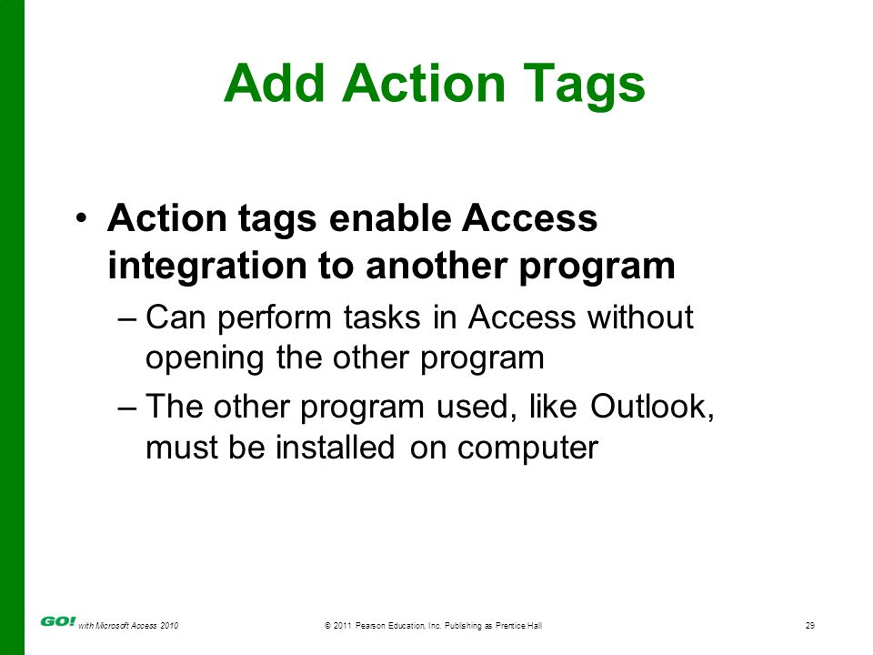 with Microsoft Access 2010© 2011 Pearson Education, Inc. Publishing as Prentice Hall29 Add Action Tags Action tags enable Access integration to anothe