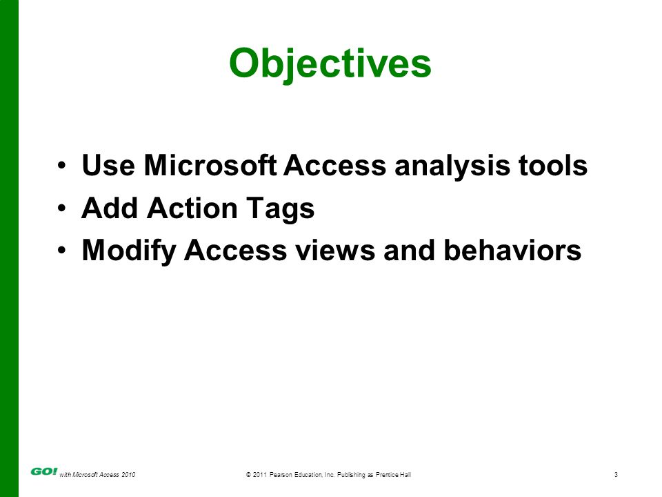 with Microsoft Access 2010© 2011 Pearson Education, Inc. Publishing as Prentice Hall3 Objectives Use Microsoft Access analysis tools Add Action Tags M