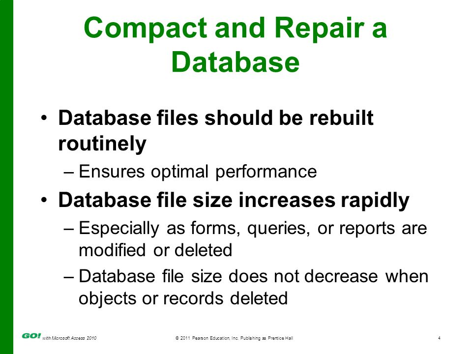 with Microsoft Access 2010© 2011 Pearson Education, Inc. Publishing as Prentice Hall4 Compact and Repair a Database Database files should be rebuilt r