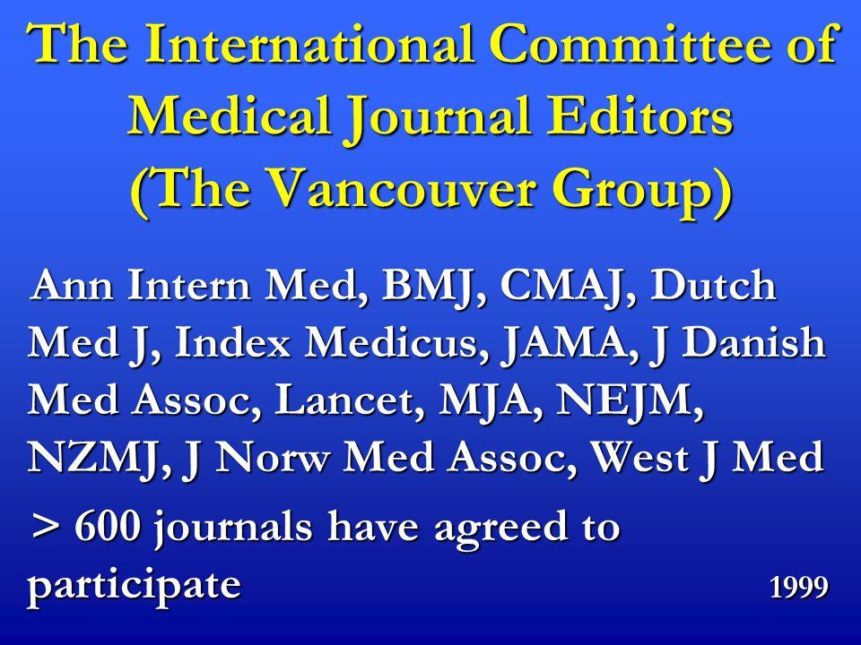 The International Committee of Medical Journal Editors (The Vancouver Group) Ann Intern Med, BMJ, CMAJ, Dutch Med J, Index Medicus, JAMA, J Danish Med
