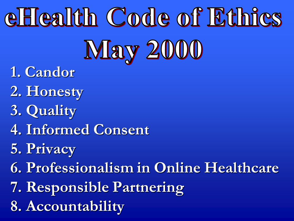 1. Candor 2. Honesty 3. Quality 4. Informed Consent 5. Privacy 6. Professionalism in Online Healthcare 7. Responsible Partnering 8. Accountability