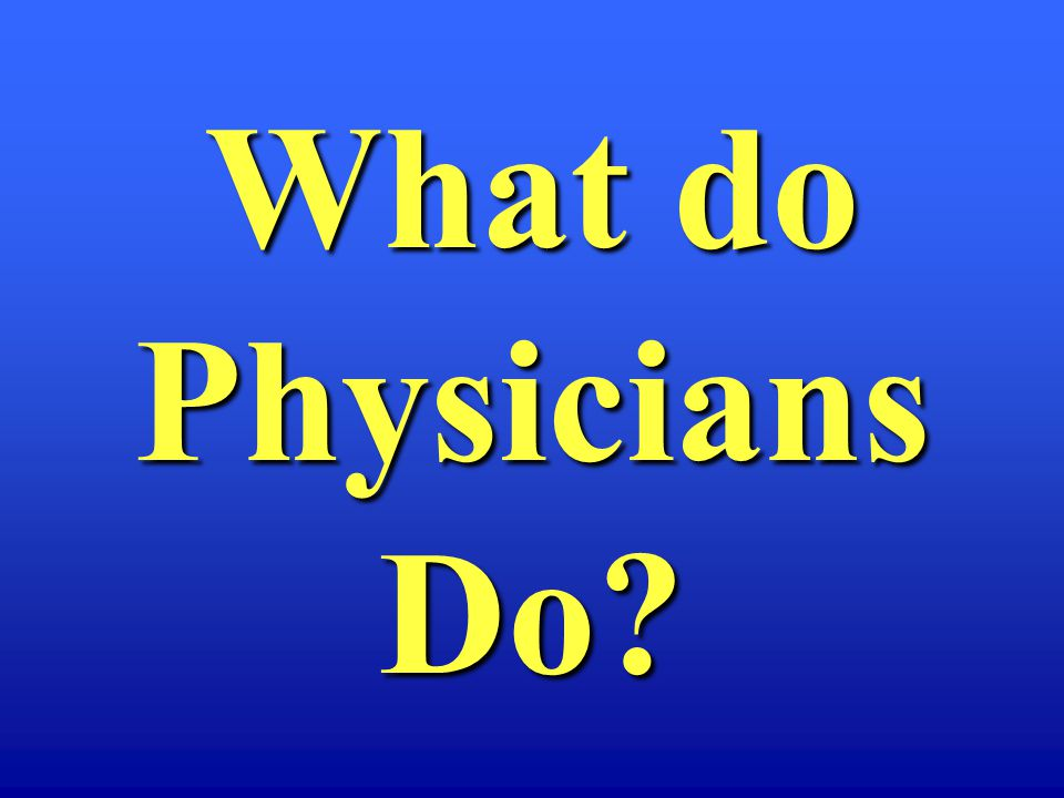What do Physicians Do