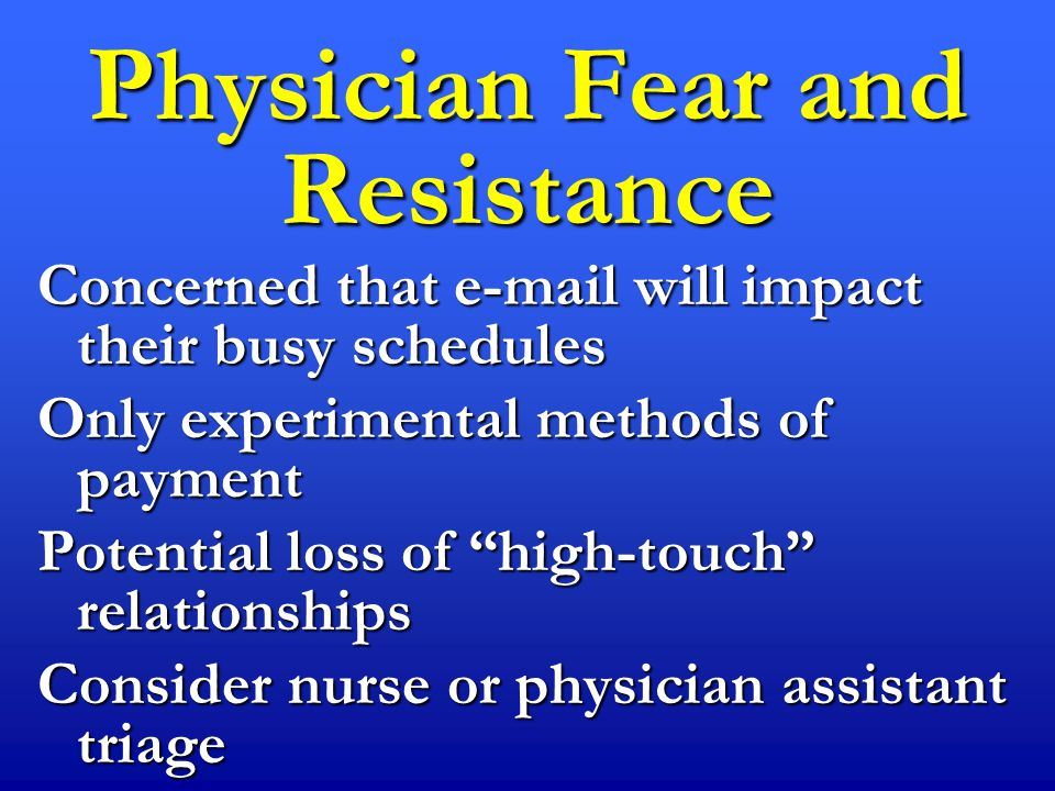 Concerned that e-mail will impact their busy schedules Only experimental methods of payment Potential loss of high-touch relationships Consider nurse