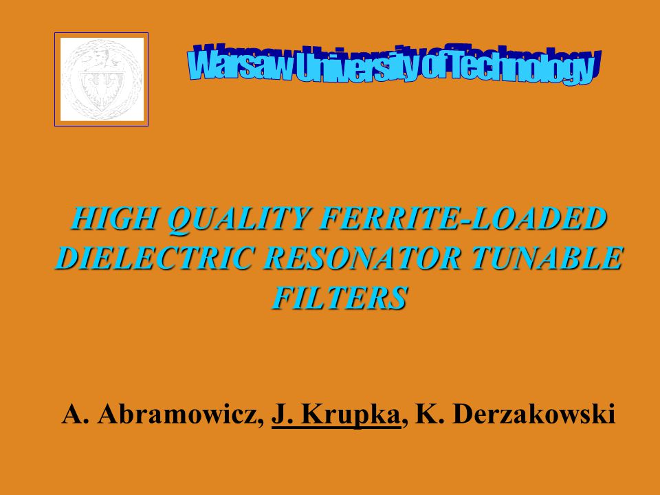 HIGH QUALITY FERRITE-LOADED DIELECTRIC RESONATOR TUNABLE FILTERS HIGH QUALITY FERRITE-LOADED DIELECTRIC RESONATOR TUNABLE FILTERS A.