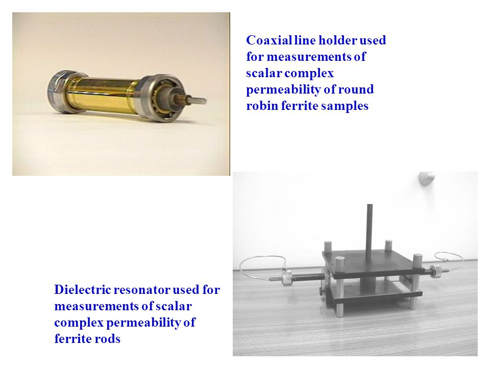 Dielectric resonator used for measurements of scalar complex permeability of ferrite rods Coaxial line holder used for measurements of scalar complex permeability of round robin ferrite samples