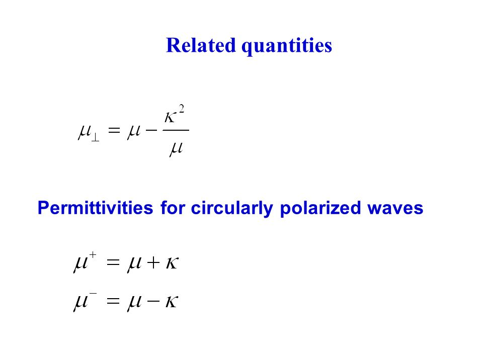 Related quantities Permittivities for circularly polarized waves