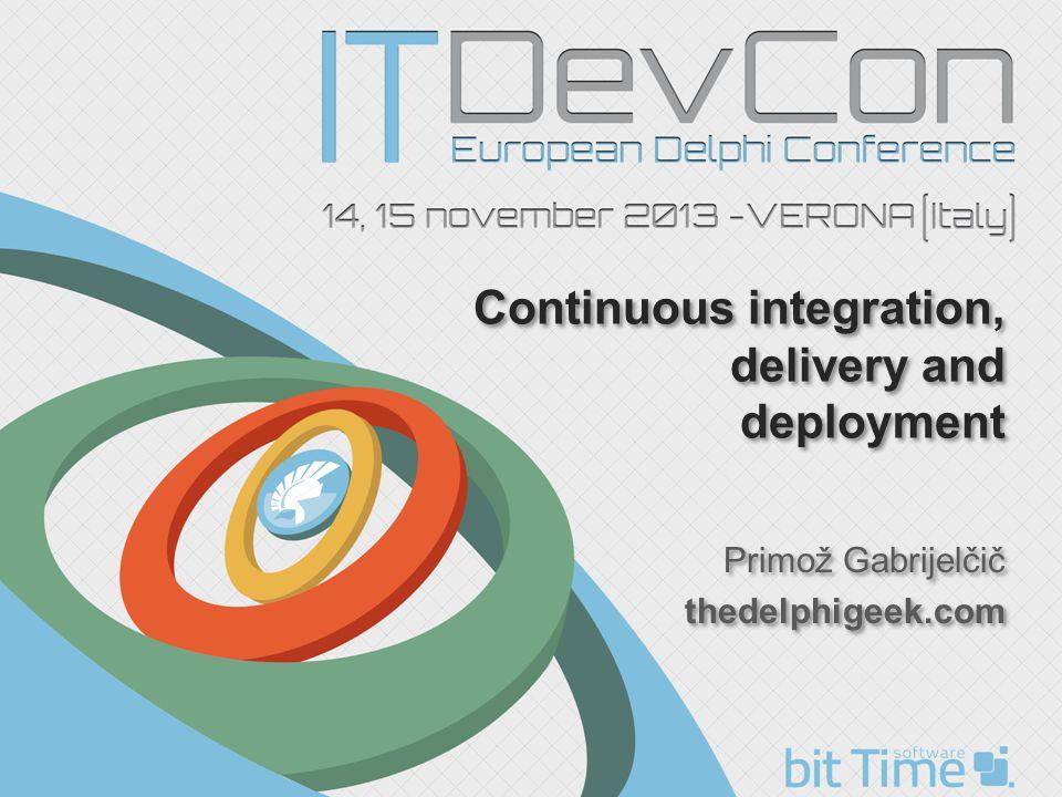 Continuous integration, delivery and deployment Primož Gabrijelčič thedelphigeek.com Primož Gabrijelčič thedelphigeek.com