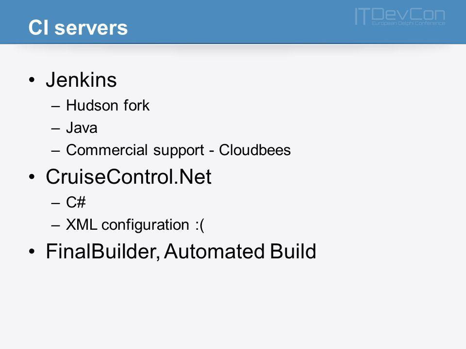 CI servers Jenkins –Hudson fork –Java –Commercial support - Cloudbees CruiseControl.Net –C# –XML configuration :( FinalBuilder, Automated Build