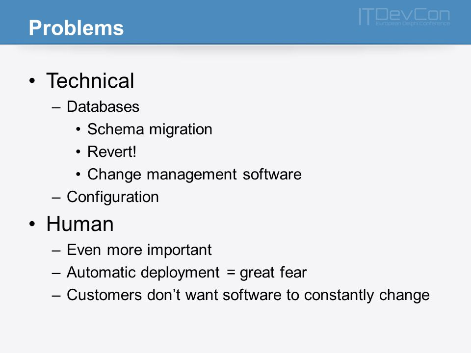 Problems Technical –Databases Schema migration Revert.
