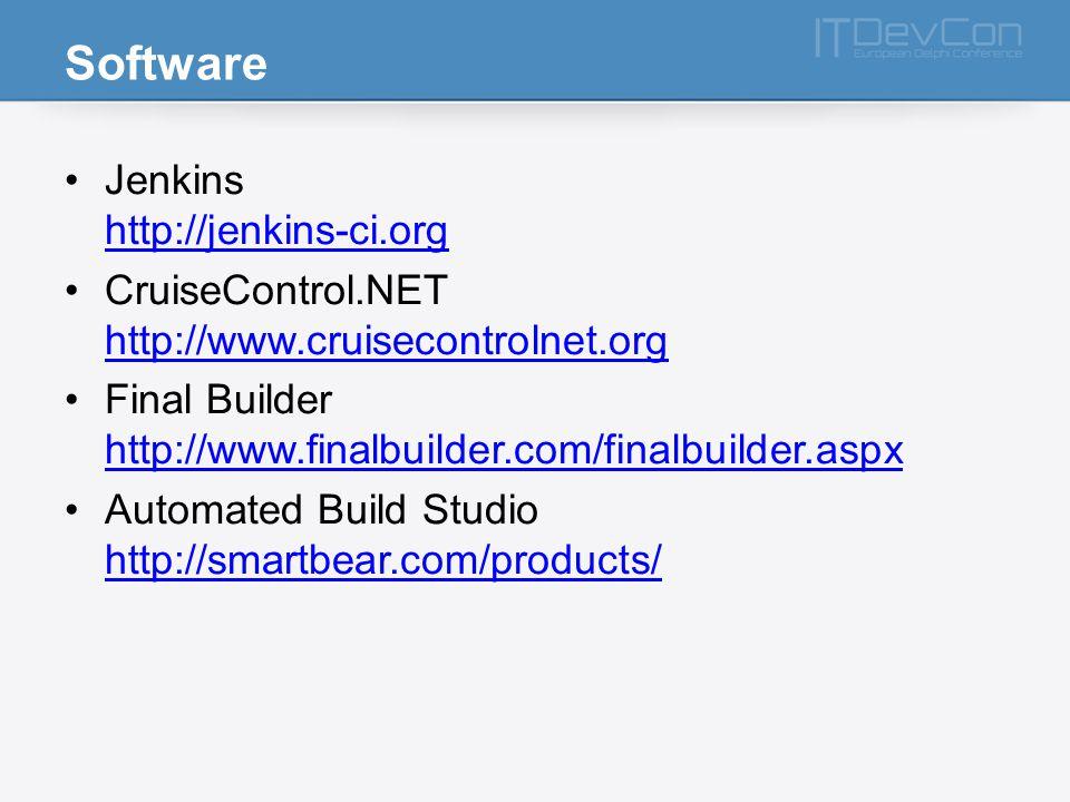 Software Jenkins http://jenkins-ci.org http://jenkins-ci.org CruiseControl.NET http://www.cruisecontrolnet.org http://www.cruisecontrolnet.org Final Builder http://www.finalbuilder.com/finalbuilder.aspx http://www.finalbuilder.com/finalbuilder.aspx Automated Build Studio http://smartbear.com/products/ http://smartbear.com/products/