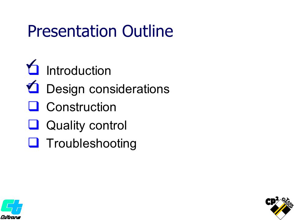 I ntroduction D esign considerations C onstruction Q uality control T roubleshooting Presentation Outline
