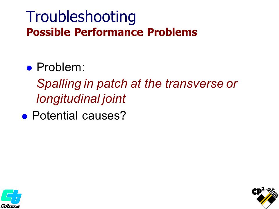 Problem: Spalling in patch at the transverse or longitudinal joint Potential causes.