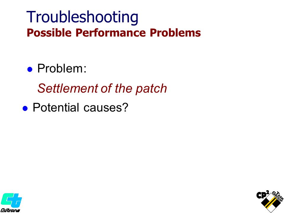 Problem: Settlement of the patch Potential causes Troubleshooting Possible Performance Problems