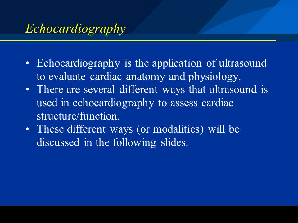 ©2004 St. Jude Medical CRMD Echocardiography Echocardiography is the application of ultrasound to evaluate cardiac anatomy and physiology. There are s