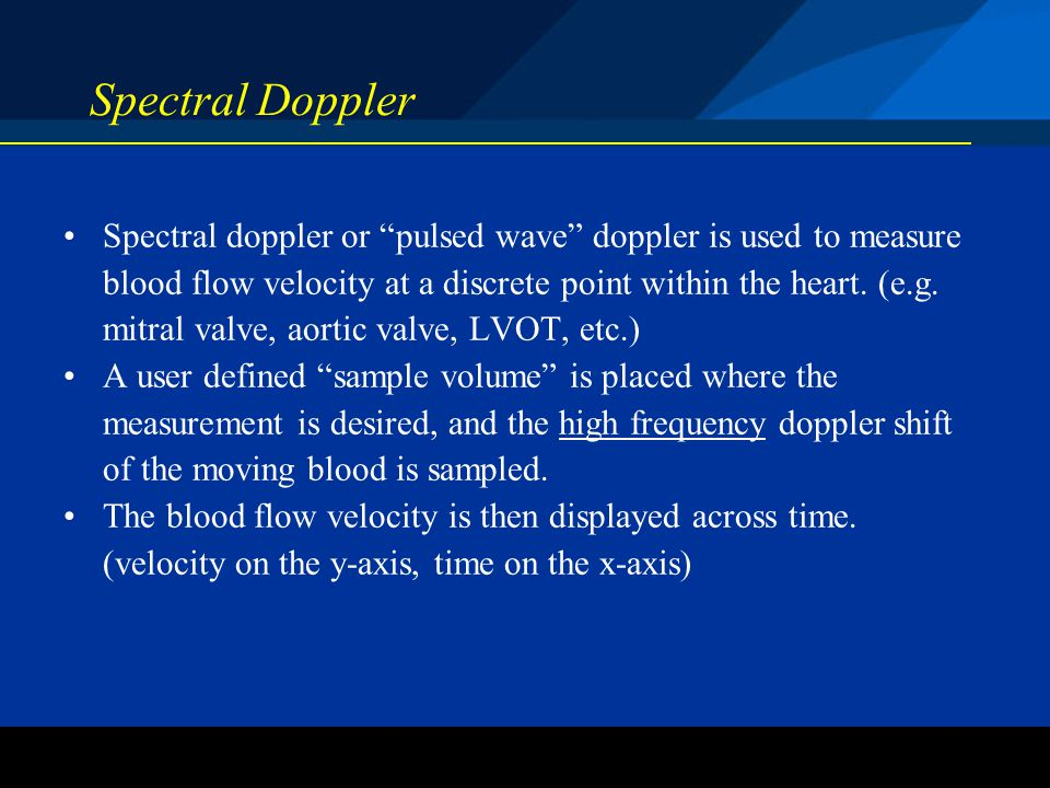 ©2004 St. Jude Medical CRMD Spectral Doppler Spectral doppler or pulsed wave doppler is used to measure blood flow velocity at a discrete point within