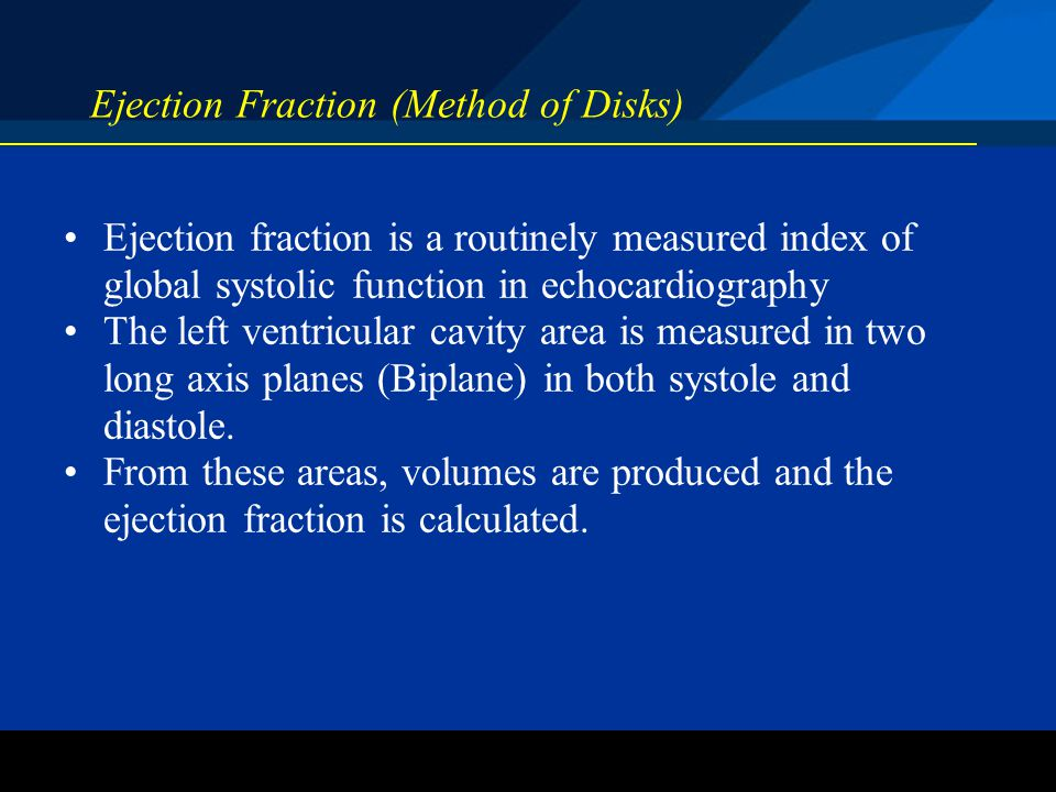 ©2004 St. Jude Medical CRMD Ejection Fraction (Method of Disks) Ejection fraction is a routinely measured index of global systolic function in echocar