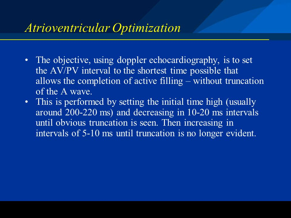 ©2004 St. Jude Medical CRMD Atrioventricular Optimization The objective, using doppler echocardiography, is to set the AV/PV interval to the shortest