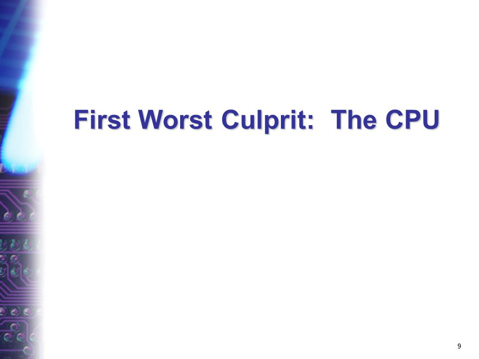 9 First Worst Culprit: The CPU