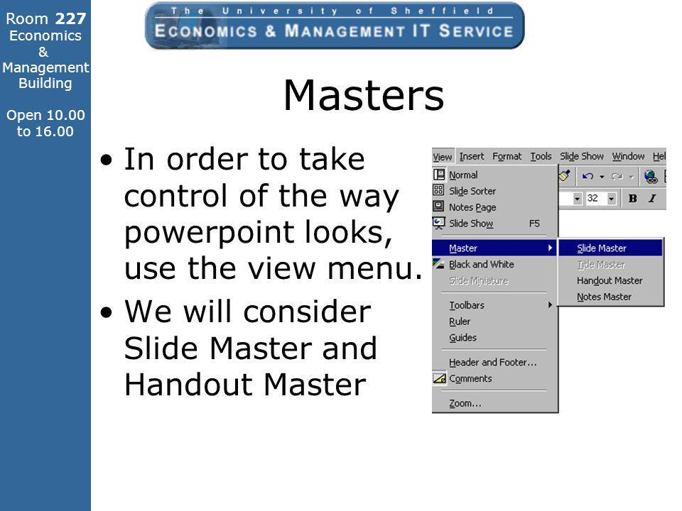 Room 227 Economics & Management Building Open 10.00 to 16.00 Masters In order to take control of the way powerpoint looks, use the view menu.