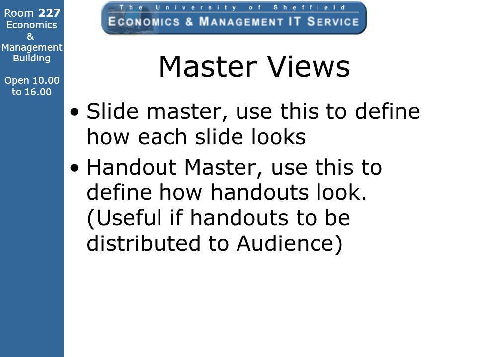 Room 227 Economics & Management Building Open 10.00 to 16.00 Master Views Slide master, use this to define how each slide looks Handout Master, use this to define how handouts look.