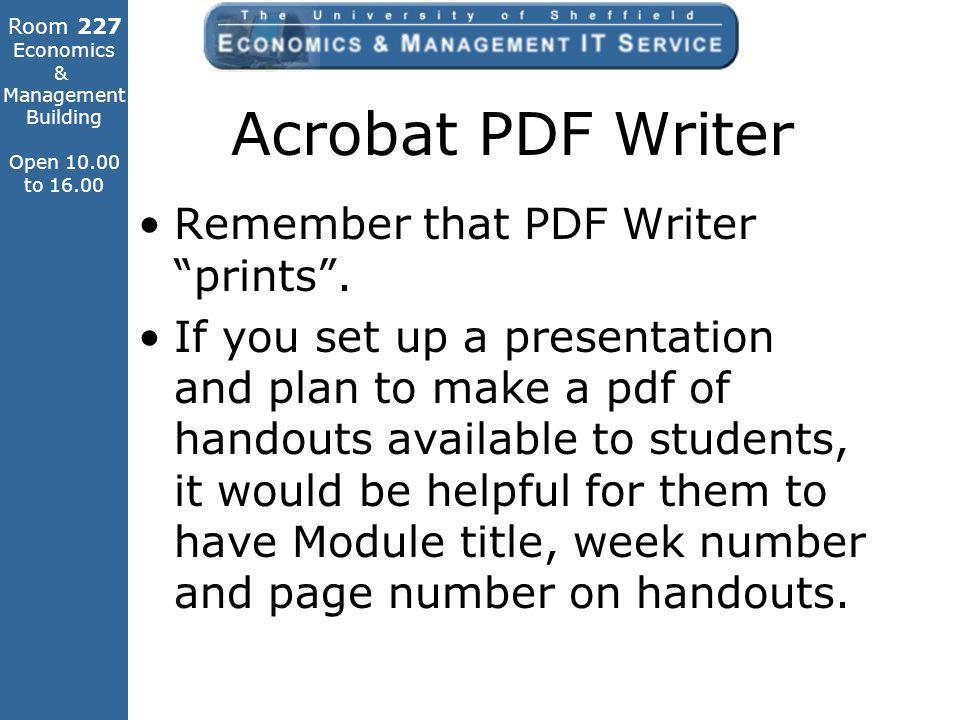 Room 227 Economics & Management Building Open 10.00 to 16.00 Acrobat PDF Writer Remember that PDF Writer prints.