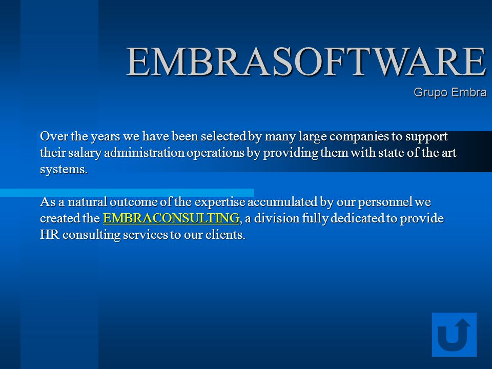 EMBRASOFTWARE Grupo Embra Over the years we have been selected by many large companies to support their salary administration operations by providing them with state of the art systems.