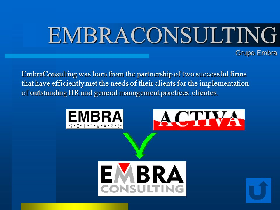 EMBRACONSULTING Grupo Embra EmbraConsulting was born from the partnership of two successful firms that have efficiently met the needs of their clients for the implementation of outstanding HR and general management practices.