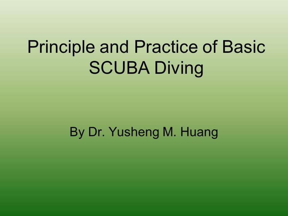 Principle and Practice of Basic SCUBA Diving By Dr. Yusheng M. Huang