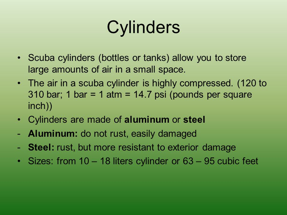 Cylinders Scuba cylinders (bottles or tanks) allow you to store large amounts of air in a small space. The air in a scuba cylinder is highly compresse