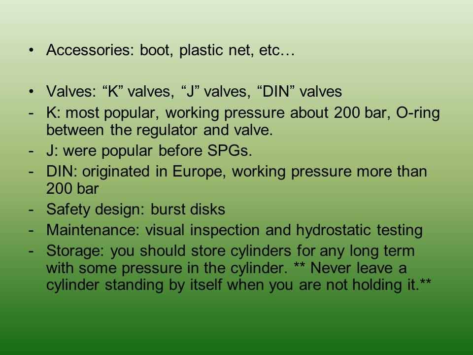 Accessories: boot, plastic net, etc… Valves: K valves, J valves, DIN valves -K: most popular, working pressure about 200 bar, O-ring between the regul