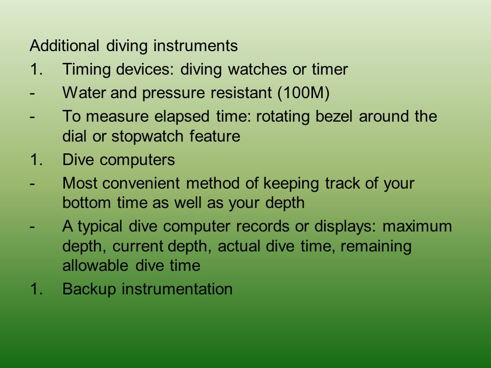 Additional diving instruments 1.Timing devices: diving watches or timer -Water and pressure resistant (100M) -To measure elapsed time: rotating bezel