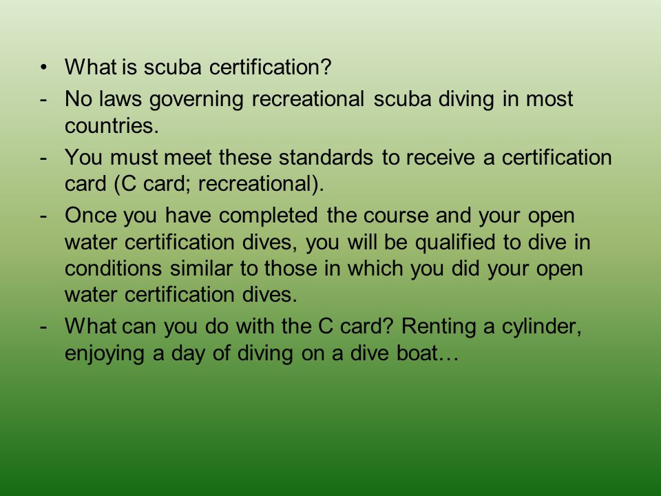 What is scuba certification? -No laws governing recreational scuba diving in most countries. -You must meet these standards to receive a certification