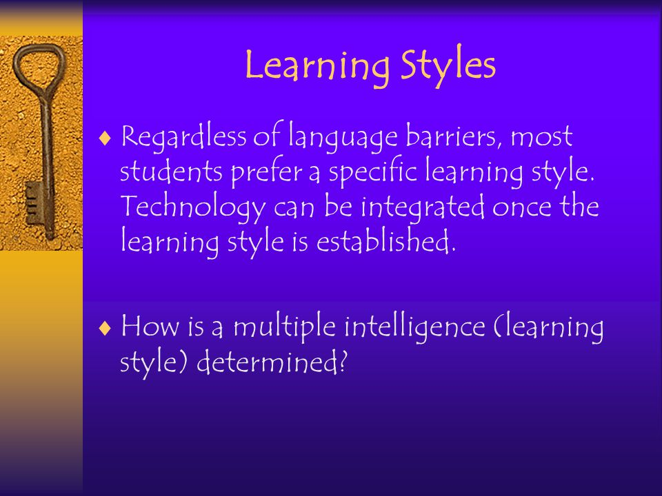 Learning Styles Regardless of language barriers, most students prefer a specific learning style.