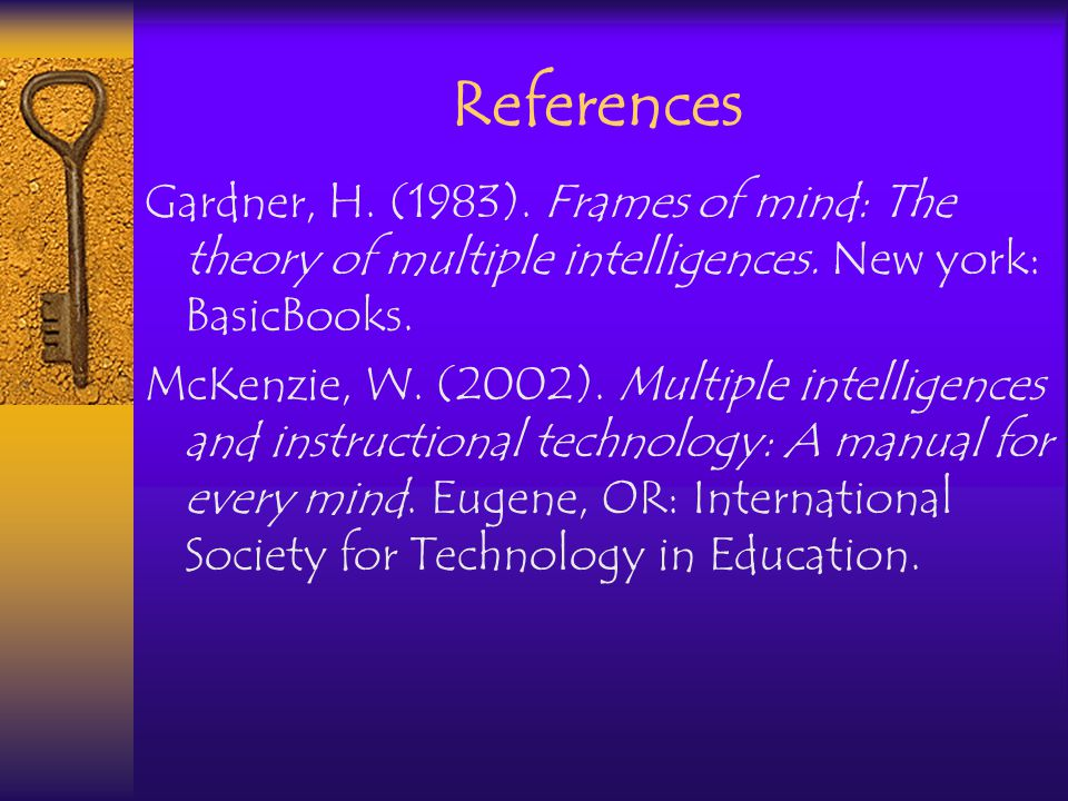 References Gardner, H. (1983). Frames of mind: The theory of multiple intelligences.