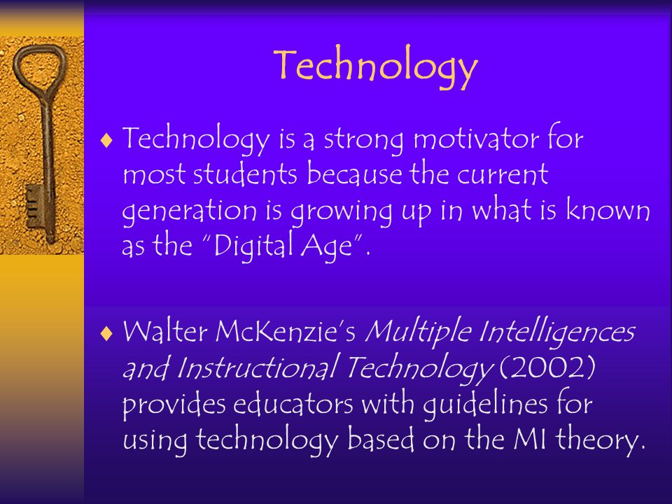 Technology Technology is a strong motivator for most students because the current generation is growing up in what is known as the Digital Age.