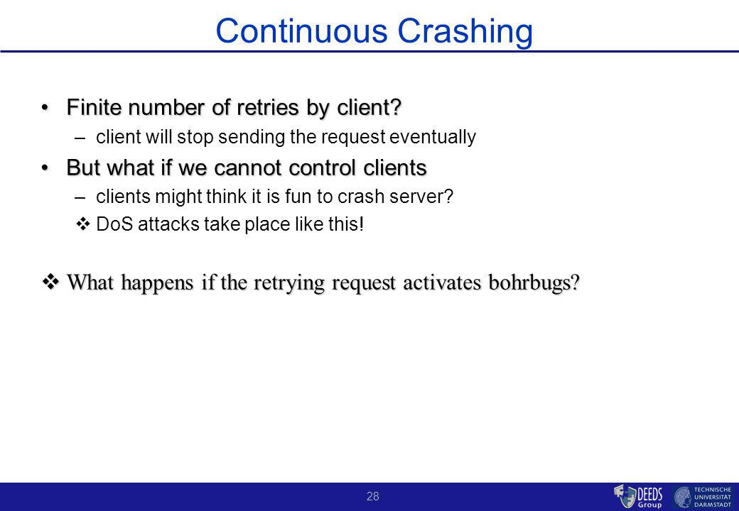 28 Continuous Crashing Finite number of retries by client Finite number of retries by client.