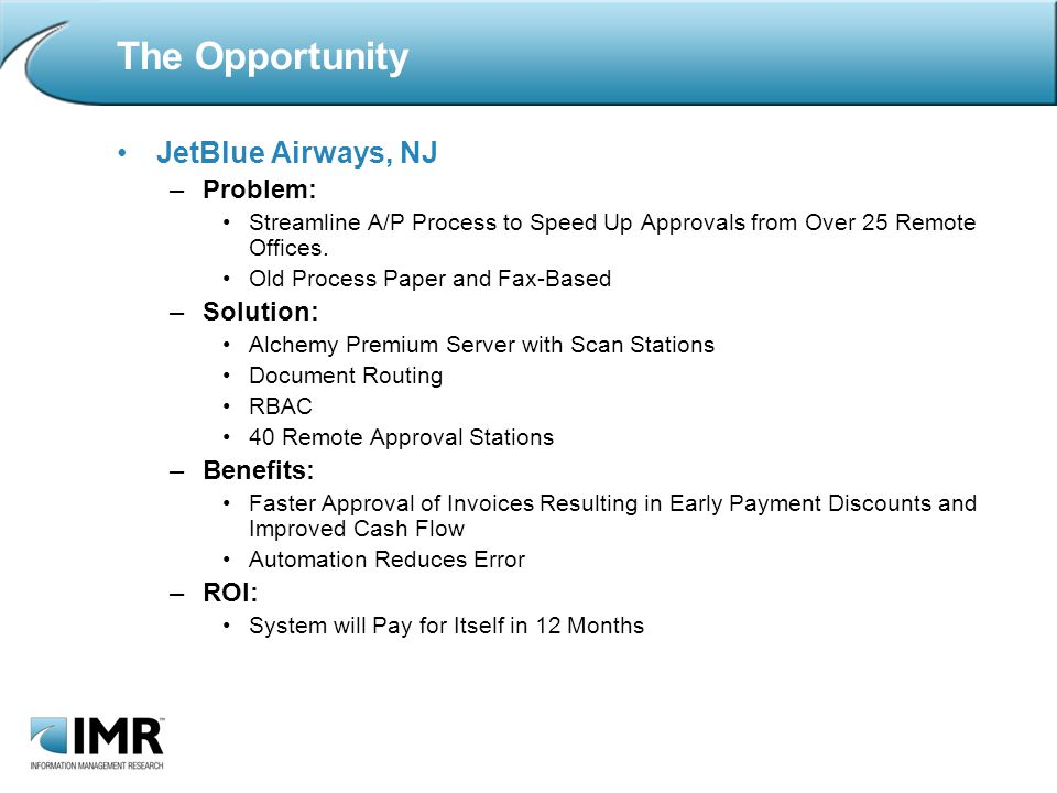 The Opportunity JetBlue Airways, NJ –Problem: Streamline A/P Process to Speed Up Approvals from Over 25 Remote Offices.