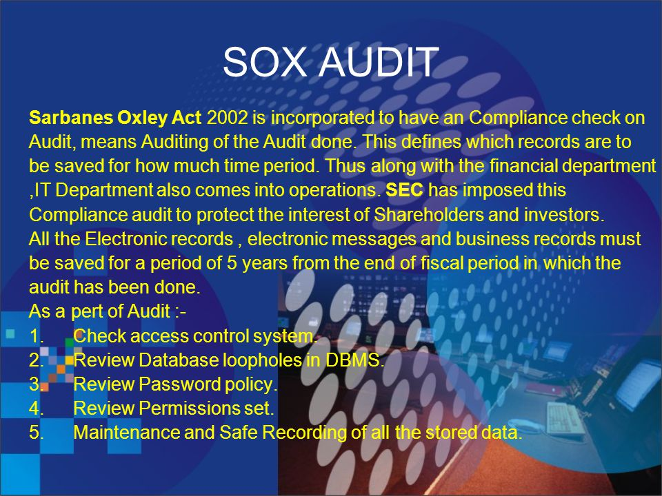 SOX AUDIT Sarbanes Oxley Act 2002 is incorporated to have an Compliance check on Audit, means Auditing of the Audit done.