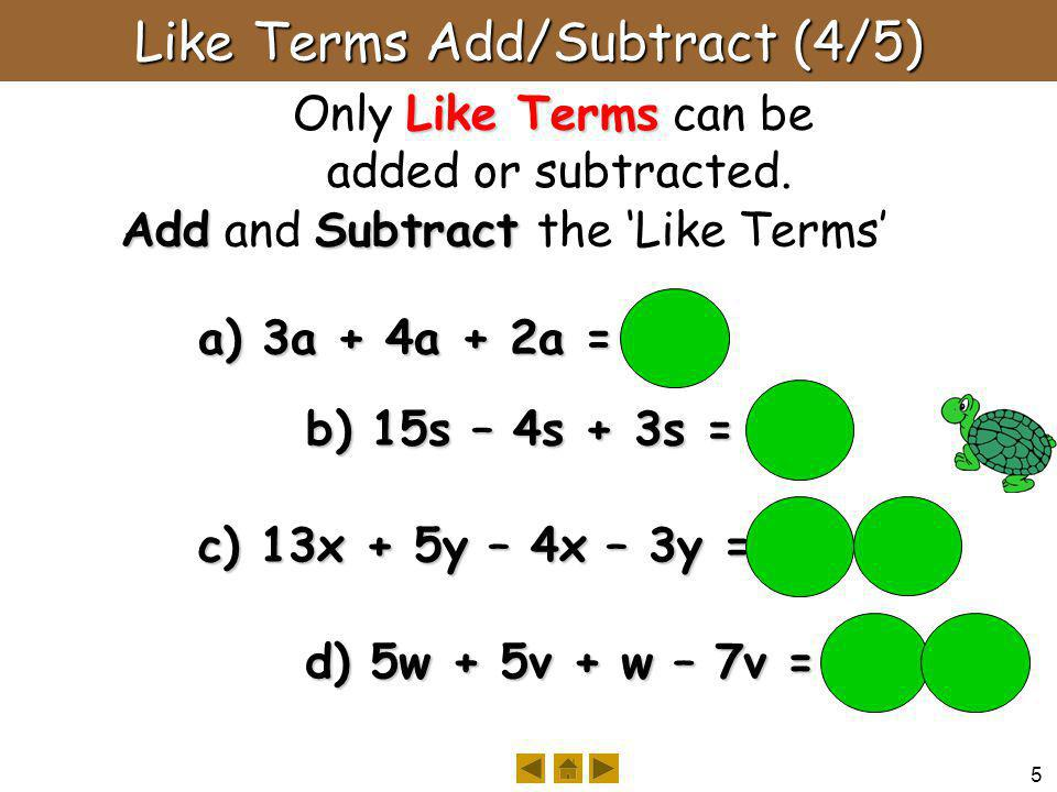 5 Like Terms Add/Subtract (4/5) Like Terms Only Like Terms can be added or subtracted.
